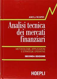 Analisi tecnica dei mercati finanziari. Metodologie, applicazioni e strategie operative. Scritto da John Murphy