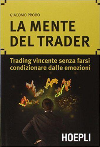 La mente del trader. Trading vincente senza farsi condizionare dalle emozioni, di Giacomo Probo