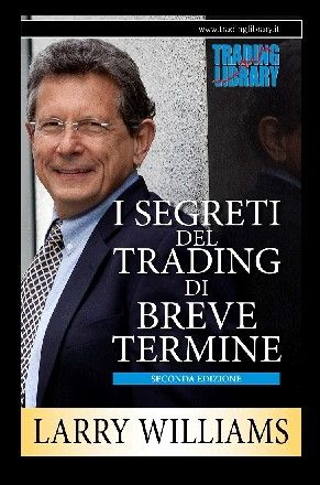 I SEGRETI DEL TRADING DI BREVE TERMINE (Larry Williams)