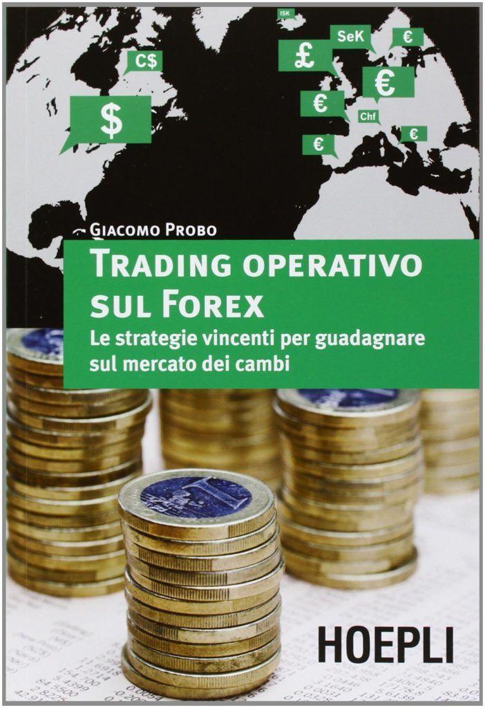 TRADING OPERATIVO SUL FOREX Le strategie vincenti per guadagnare sul mercato dei cambi Giacomo Probo
